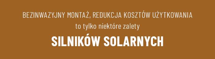 Bezinwazyjny montaż, redukcja kosztów użytkowania to tylko niektóre zalety silników solarnych.