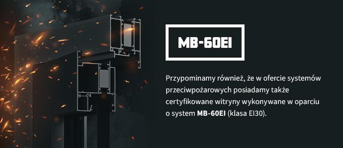 Przypominamy również, że w ofercie systemów przeciwpożarowych posiadamy także certyfikowane witryny wykonywane w oparciu o system MB-60EI (klasa EI 30).